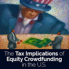 Equity Crowdfunding - This article will solely cover parts of the U.S. federal tax system as it relates to crowdfunding startups. Understand the new crowdfunding rules.