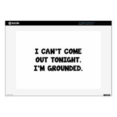 "I'm Grounded Skin For 15"" Laptop - quote pun meme quotes diy custom"