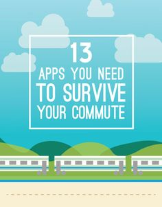 13 Apps That Will Make Your Commute So Much Better