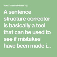 A sentence structure corrector is basically a tool that can be used to see if mistakes have been made in the development of sentences. It is one of the easiest ways to guarantee quality in grammar and there is no doubt many of these tools are free online.