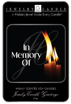 If you have recently lost someone very dear to you or have a friend or someone you care about that has, this Jewelry Candle is for them. Our In Memory Of Jewelry Candle was created to celebrate the life of someone you once loved and to remember them in a very positive light.