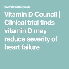 Vitamin D Council | Clinical trial finds vitamin D may reduce severity of heart failure