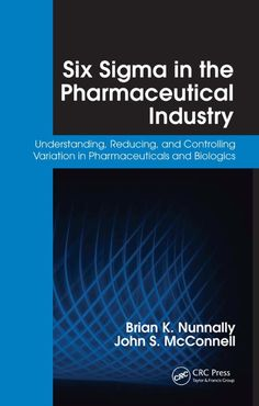 Six Sigma in the Pharmaceutical Industry: Understanding, Reducing, and Controlling Variation in Pharmaceuticals and Biologics Pharmaceutical Manufacturing, Economics Books, Regulatory Compliance, Book Labels, Drug Discovery, Chemical Engineering, Industrial, Android, News