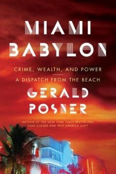 """Miami Babylon  Author: Gerald Posner  Publication Date:2009    Description:  Here, in all its neon-colored glory, is the never-before-told story of the making of Miami Beach. Gerald Posner, author of the groundbreaking investigations Case Closed and Why America Slept, has uncovered the hair-raising political-financial-criminal history of the Beach and reveals a tale that, in the words of one character, """"makes Scarface look like a documentary."""""""