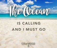 The Ocean is call and I must go!