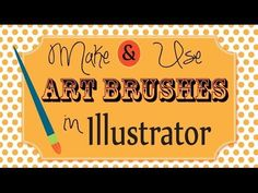 Learn how to create and use Art Brushes in Adobe Illustrator