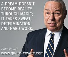 """Colin Powell - """"A dream doesn't become reality through magic; Hard Work Quotes, Work Hard, Colin Powell Quotes, Lds Memes, Philosophical Quotes, Words With Friends, Motivational Stories, Business Ethics, Work Ethic"""