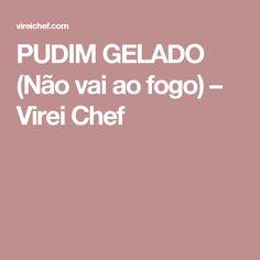 PUDIM GELADO (Não vai ao fogo) – Virei Chef