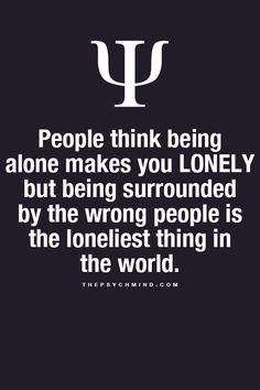 Some think being alone makes you LONELY but being surrounded by the wrong people is the loneliest thing in the world. Fact Quotes, True Quotes, Great Quotes, Quotes To Live By, Funny Quotes, Motivational Quotes, Inspirational Quotes, Psychology Fun Facts, Psychology Says