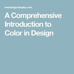 A Comprehensive Introduction to Color in Design