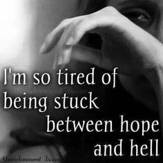I'm so tired of being sick between hope and hell