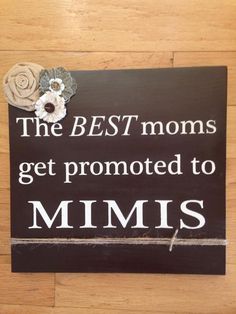 "I love this sign, ""The best moms get promoted to MiMis"" www.facebook.com/MomNMe #mimi #grandmom #giftsformimi"