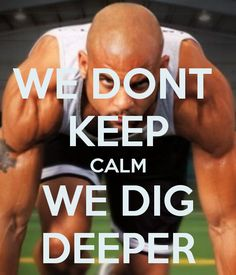 WE DONT  KEEP CALM WE DIG DEEPER