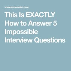 This Is EXACTLY How to Answer 5 Impossible Interview Questions