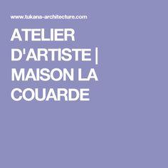 ATELIER D'ARTISTE   MAISON LA COUARDE