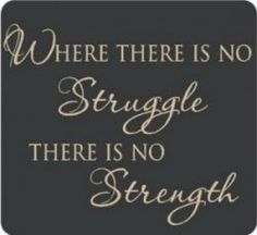 On this page, you will find some good quotes about strength. Bringing out the mental strength required to overcome setbacks and struggles isn't exactly the easiest thing to do. If given a choice, not very many people would choose to have challenges...