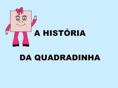 A História da Quadradinha                                                                                                                                                     Mais