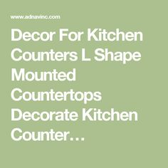 Decor For Kitchen Counters L Shape Mounted Countertops Decorate Kitchen  Counteru2026