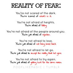 "Reality of Fear: Note: ""You're not afraid to let go. You're just afraid to accept the reality that he/she is gone""***"