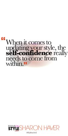 When it comes to updating your style, the self-confidence really needs to come from within. Subscribe to the daily #styleword here: http://www.focusonstyle.com/styleword/ #quotes #styletips