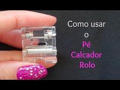 Como usar o Pé Calcador Rolo - YouTube