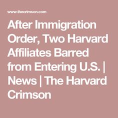 After Immigration Order, Two Harvard Affiliates Barred from Entering U.S. |              News |          The Harvard Crimson