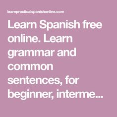 Learn Spanish free online. Learn grammar and common sentences, for beginner, intermediate and advanced spanish students.