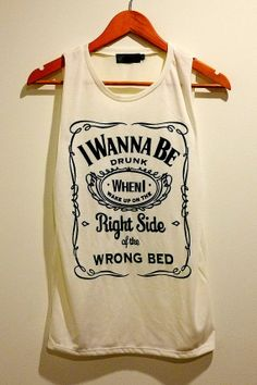 I Wanna be Drunk When i wake up on the right side of by WareWhite, $10.99
