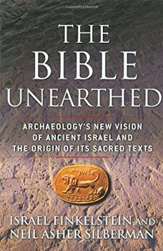 The Bible Unearthed: Archaeology's New Vision of Ancient Israel and the Origin of Its Sacred Texts: Neil Asher Silberman, Israel Finkelstein: 8601300370415: Amazon.com: Books