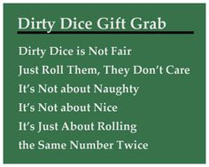 Dirty Dice Christmas Gift Grab. I play this game for all kinds of parties. It's really fun and everyone seems to like it.