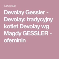 Devolay Gessler - Devolay: tradycyjny kotlet Devolay wg Magdy GESSLER - ofeminin