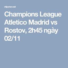 Champions League Atletico Madrid vs Rostov, 2h45 ngày 02/11