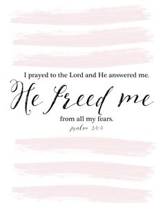"""I prayed to the Lord and He answered me - He freed me from all my fears"" ~ Psalm 34:4 ❤ #Christ #atonement #grace"