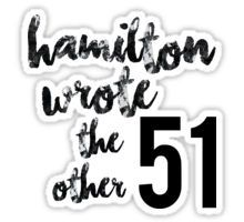Hamilton Wrote the Other 51 Sticker Preppy Stickers, Cute Laptop Stickers, Bubble Stickers, Cool Stickers, Meme Stickers, Alexander Hamilton Musical, Hamilton Stickers, Hamilton Quotes, And Peggy