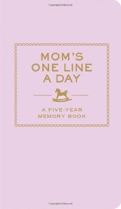Mom's One Line a Day: A Five-Year Memory Book by Chronicle Books LLC, http://www.amazon.com/dp/0811874907/ref=cm_sw_r_pi_dp_jwQtsb135MA71