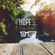 """Hope in the things unseen"" 