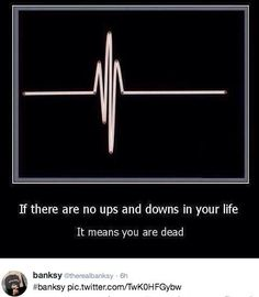 no ups and downs in your life