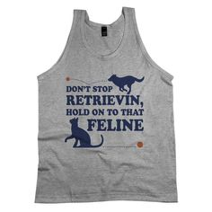 'Don't Stop Retrieving, Hold On To That Feline'