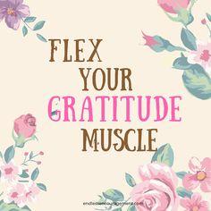~Flex your gratitude muscle!~ ~Always be thankful~  www.endlessencouragement.com