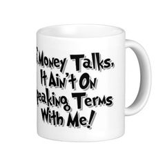 If Money Talks, it ain't on speaking terms with me.