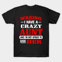 Warning I Have a Crazy Aunt and I'm Not Afraid To Use Him/Her T-Shirt  #birthday #gift #ideas #birthyears #presents #image #photo #shirt #tshirt #sweatshirt #hoodie #christmas