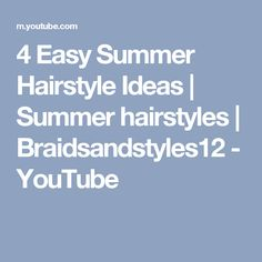4 Easy Summer Hairstyle Ideas | Summer hairstyles | Braidsandstyles12 - YouTube