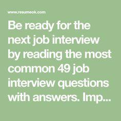 Be Ready For The Next Job Interview By Reading The Most Common 49 Job Interview  Questions