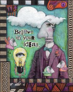 https://flic.kr/p/djnZDQ | Believe in Your Ideas | 8 x 10 mixed media collage
