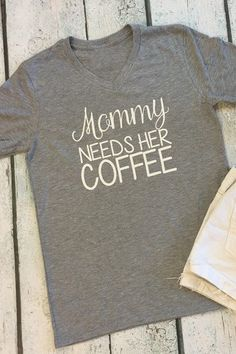 Mommy Needs Her Coffee I need this tee in my life! Adorable mom tee!