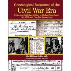 Genealogical Resources of the Civil War Era. Online and Published Military and Civilian Name Lists, 1861-1869, and Post-War Veteran Lists.