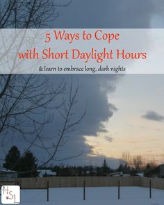 Try these 5 ways to cope with short daylight hours and learn to embrace the long, dark nights of late fall and early winter.: