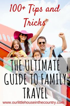 The Ultimate Guide to Family Travel - Our Little House in the Country - 100+ tips and tricks - camping, air travel, road trips, cruising, beach holidays, packing, safety, activities