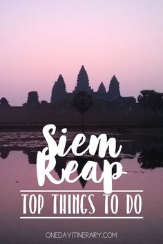 Siem Reap, Cambodia - Top things to do and Best Sight to Visit on a Short Stay