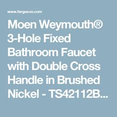 Moen Weymouth® 3-Hole Fixed Bathroom Faucet with Double Cross Handle in Brushed Nickel - TS42112BN - Ferguson
